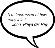 """I'm impressed at how easy it is."" – John, Playa del Rey"