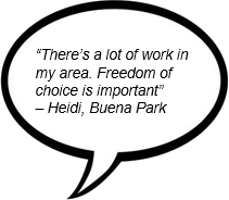 """There's a lot of work in my area. Freedom of choice is important"" – Heidi, Buena Park"